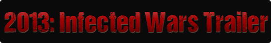 2013: Infected Wars Trailer